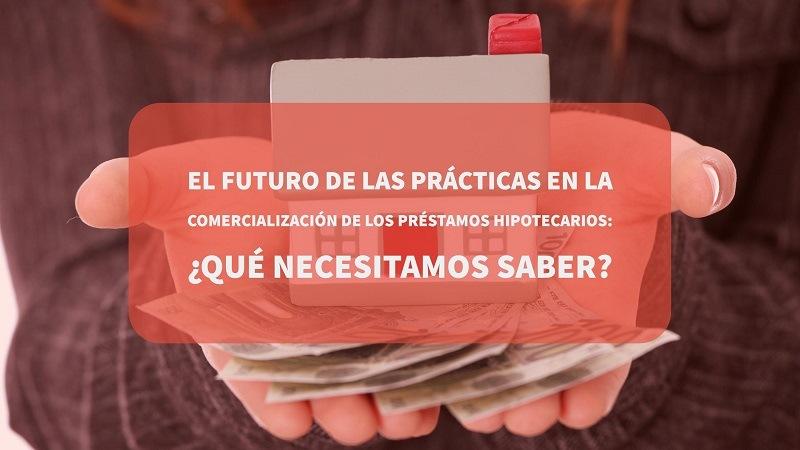 el-futuro-de-las-practicas-en-la-comercializacion-de-los-prestamos-hipotecarios