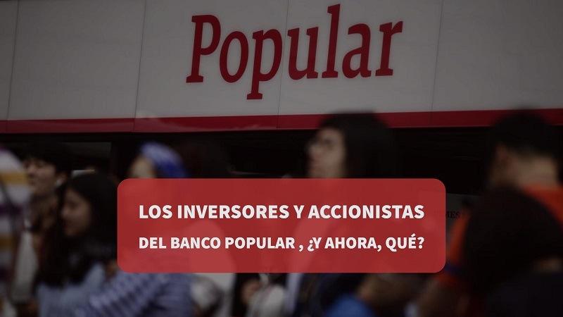 Los inversores y accionistas del Banco Popular, ¿y ahora, qué?