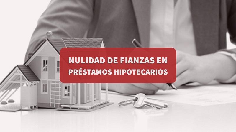 Nulidad de fianzas en préstamos hipotecarios