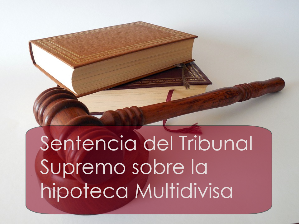 El Supremo sobre Hipotecas Multidivisa: Producto complejo pero NO derivado financiero