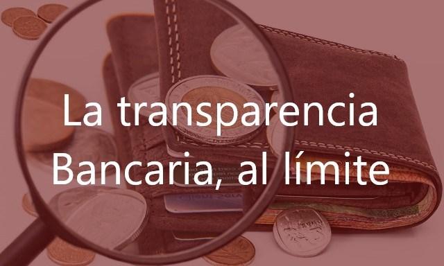 La Transparencia Bancaria, al límite
