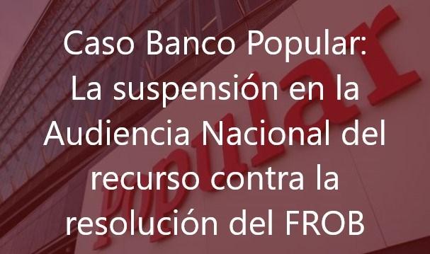 Caso Banco Popular: La suspensión en la Audiencia Nacional del recurso contra la resolución del FROB