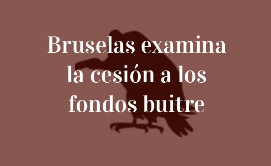 Bruselas examina la cesión a los fondos buitre