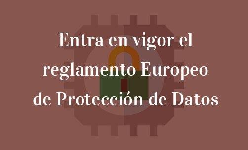 Entra en vigor el reglamento Europeo de Protección de Datos