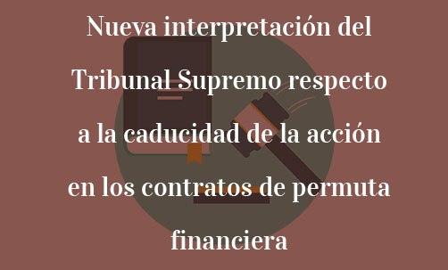 Nueva-interpretación-del-Tribunal-Supremo-respecto-a-la-caducidad-de-la-acción-en-los-contratos-de-permuta-financiera-Juan-Ignacio-Navas-Marqués-Navas-&-Cusí-Abogados-Barcelona