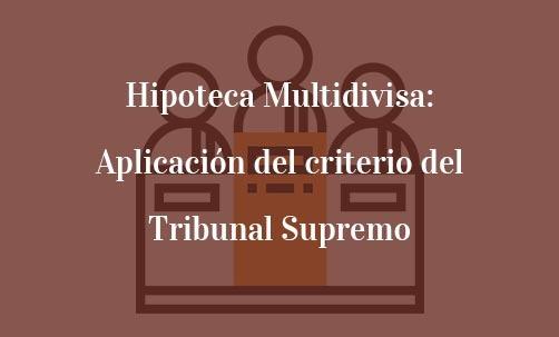 Hipoteca-Multidivisa:-Aplicación-del-criterio-del-Tribunal-Supremo-Juan-Ignacio-Navas-Marqués-Navas-&-Cusí-Abogados-Madrid