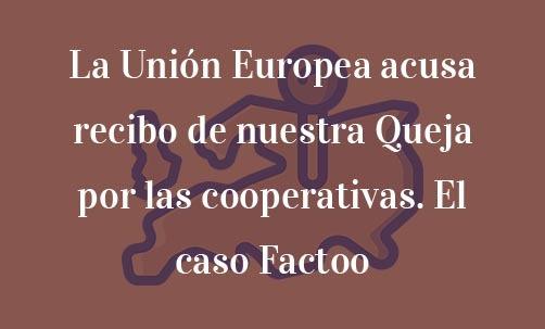 La-Unión-Europea-acusa-recibo-de-nuestra-Queja-por-las-cooperativas.-El-caso-Factoo-Navas-&-Cusí-Abogados-Bruselas