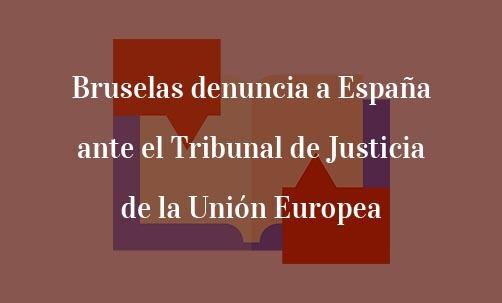 Bruselas-denuncia-a-España-ante-el-Tribunal-de-Justicia-de-la-Unión-Europea-Juan-Ignacio-Navas-Especialista-en-Derecho-de-la-Unión-Europea
