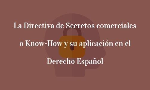 La Directiva de Secretos comerciales o Know-How y su aplicación en el Derecho Español