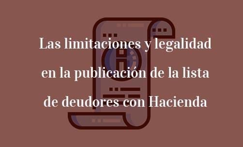 Las limitaciones y legalidad en la publicación de la lista de deudores con Hacienda