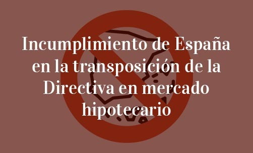 Incumplimiento de España en la transposición de la Directiva en mercado hipotecario
