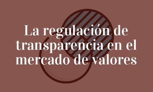 La regulación de transparencia en el mercado de valores