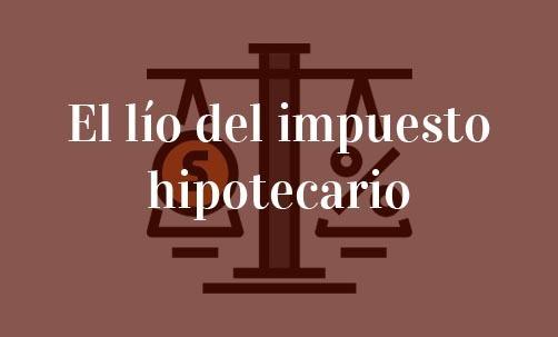 El-lío-del-impuesto-hipotecario-Juan-Ignacio-Navas-Abogado-especialista-en-derecho-bancario