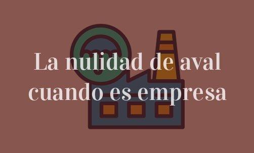 La-nulidad-de-aval-cuando-es-empresa-Juan-Ignacio-Navas-abogado-especialista-en-nulidad-de-avales