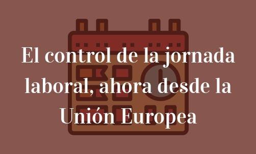 El-control-de-la-jornada-laboral,-ahora-desde-la-Unión-Europea-Juan-Ignacio-Navas-abogado-especialistas-en-derecho-comunitario-y-de-la-Unión-Europea
