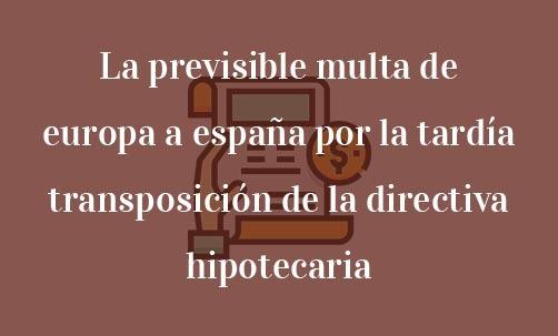 La-previsible-multa-de-europa-a-españa-por-la-tardía-transposición-de-la-directiva-hipotecaria-Juan-Ignacio-Navas-abogado-especialista-en-Derecho-Bancario-y-Derecho-de-la-Unión-Europea