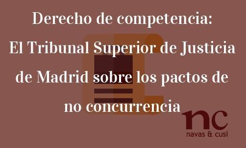 Derecho-de-competencia:-el-Tribunal-Superior-de-Justicia-de-Madrid-sobre-los-pactos-de-no-concurrencia-Juan-Ignacio-Navas-abogado-especialista-en-Derecho-de-la-Competencia