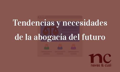 Tendencias y necesidades de la abogacía del futuro