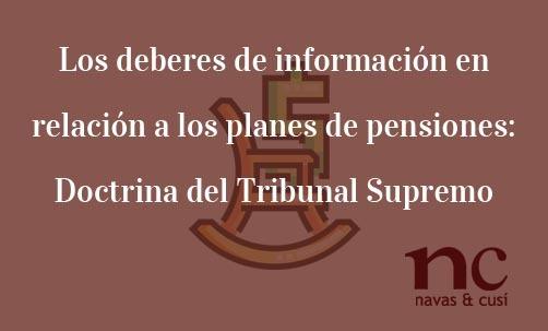 Los-deberes-de-informació-en-relación-a-los-planes-de-pensiones:-doctrina-del-Tribunal-Supremo-Juan-Ignacio-Navas-Abogaod-especialista-en-Derecho-Bancario
