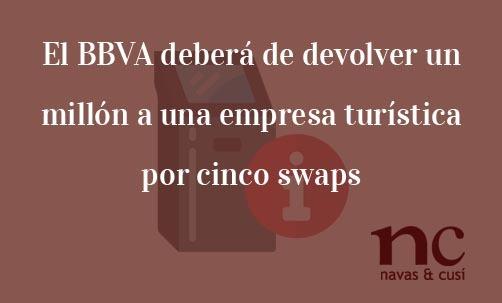 El-BBVA-debera-de-devolver-un-millon-a-una-empresa-turistica-por-cinco-swaps-Juan-Ignacio-Navas-Abogado-especialista-en-Derecho-Bancario