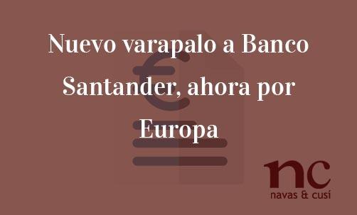 Nuevo-varapalo-a-Banco-Santander-ahora-por-Europa-Juan-Ignacio-Navas-Abogado-especialista-en-Derecho-de-la-Unión-Europea