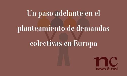 Un-paso-adelante-en-el-planteamiento de-demandas-colectivas-en-Europa.Juan-Ignacio-navas-Abogado-especialista-en-Derecho-de-la-Unión-Europea