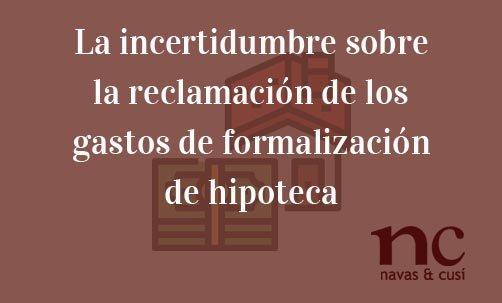 La-incertidumbre-sobre-la-reclamación-de-los-gastos-de-formalización-de-hipoteca-Juan-Ignacio-Navas-Abogado-especialista-en-Derecho-Bancario