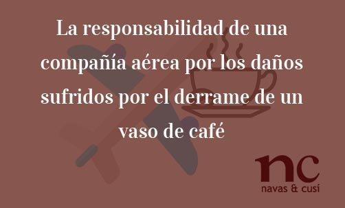 La-responsabilidad-de-una-compañía-aérea-por-los-daños-sufridos-por-el-derrame-de-un-vaso-de-café-Juan-Ignacio-navas-Abogado-especialista-en-Derecho-del-Consumidor-y-de-la-Unión-Europea