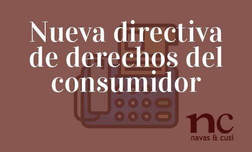 Nueva-directiva-de-derechos-del-consumidor-Juan-Ignacio-Navas-Abogado-especialista-en-Derecho-de-la-Unión-Europea