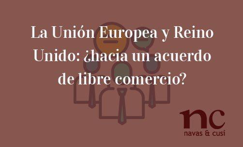 La-Unión-Europea-y-Reino-Unido:-¿hacia-un-acuerdo-de-libre-comercio?-Juan-Ignacio-Navas-Abogado-especialista-en-Derecho-de-la-Unión-Europea