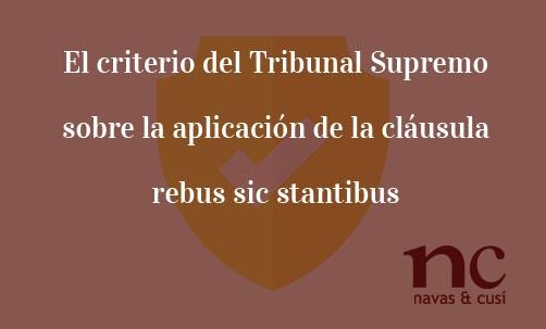 El-criterio-del-Tribunal-Supremo-sobre-la aplicacion-de-la-clausula-rebus-sic-stantibus-Juan-Ignacio-Navas-Abogado-especialista-en-cláusula-rebus-sic-stantibus
