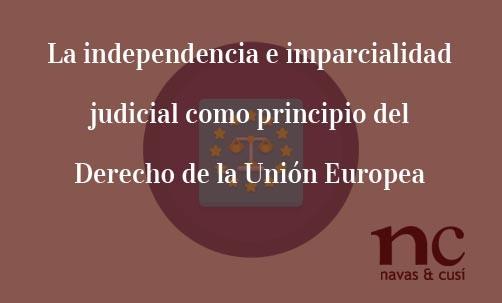 La-independencia-e-imparcialidad-judicial-como-principio-del-Derecho-de-la-Unión-Europea-Juan-Ignacio-Navas-Abogado-especialista-en-<Derecho-de-la-Unión-Europea