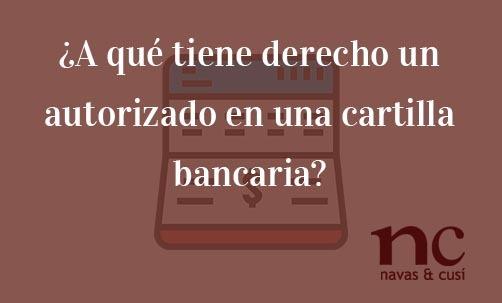 ¿A-qué-tiene-derecho-un-autorizado-en-una-cartilla-bancaria?-Juan-Ignacio-Navas-Abogado-especialista-en-Derecho-Bancario