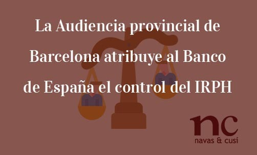 La-Audiencia-provincial-de-Barcelona-atribuye-al-Banco-de-España-el-control-del IRPH-Juan-Ignacio-Navas-Abogado-especialista-en-Derecho-Bancario