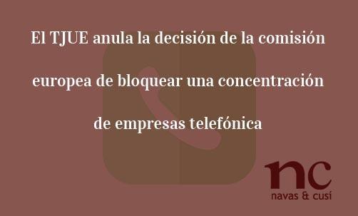El-TJUE-anula-la-decisión-de-la-comisión-europea-de-bloquear-una-concentración-de-empresas-telefónicas-Juan-Ignacio-Navas-Abogado-especialista-en-Derecho-de-la-Unión-Europea