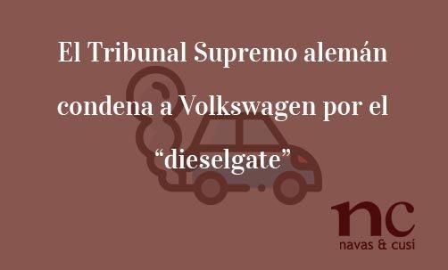 """El-Tribunal-Supremo-alemán-condena-a-Volkswagen-por-el-""""dieselgate""""-Navas-&-Cusí-Abogados-especialistas-en-Derecho-de-la-Unión-Europea"""
